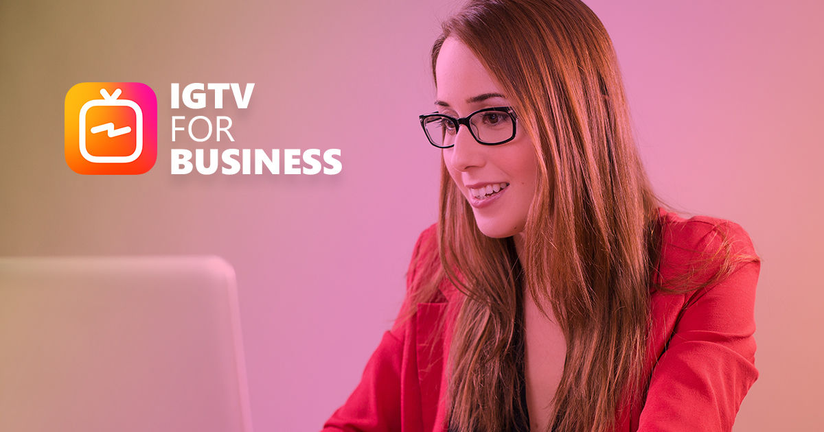 What IGTV Means for Your Business