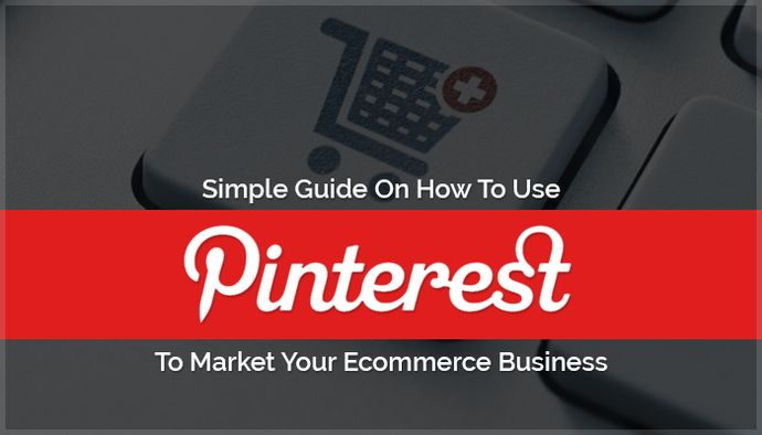 Use Pinterest To Market Your Ecommerce Business