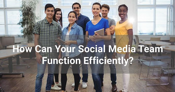 How can your social media team function efficiently